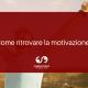 Come ritrovare la motivazione
